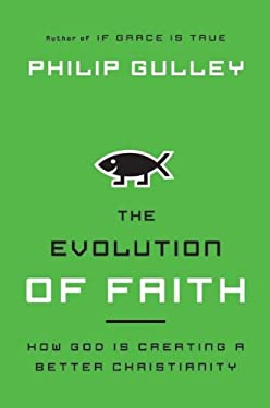 The Evolution of Faith: How God Is Creating a Better Christianity 9780060736606