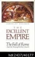 The Excellent Empire: The Fall of Rome and the Triumph of the Church