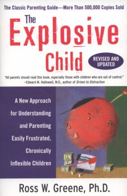The Explosive Child: A New Approach for Understanding and Parenting Easily Frustrated, Chronically Inflexible Children 9780061906190