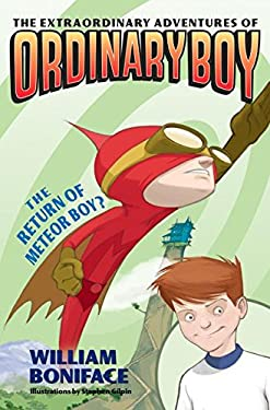 The Extraordinary Adventures of Ordinary Boy, Book 2: The Return of Meteor Boy?