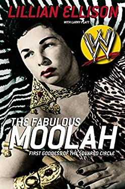 The Fabulous Moolah: First Goddess of the Squared Circle 9780060393977