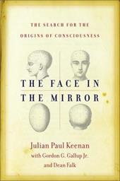 The Face in the Mirror: The Search for the Origins of Consciousness