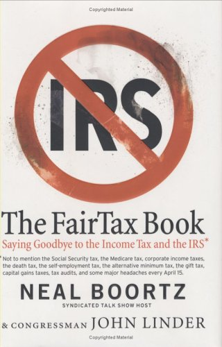 The FairTax Book: Saying Goodbye to the Income Tax and the IRS 9780060875411