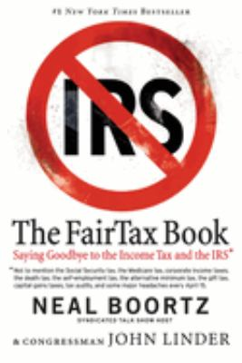 The FairTax Book: Saying Goodbye to the Income Tax and the IRS