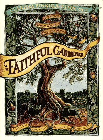 The Faithful Gardener: A Wise Tale about That Which Can Never Die 9780062513809