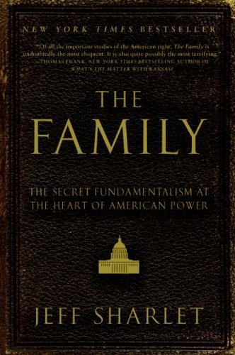 The Family: The Secret Fundamentalism at the Heart of American Power 9780060560058