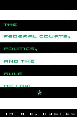 The Federal Courts, Politics, and the Rule of Law