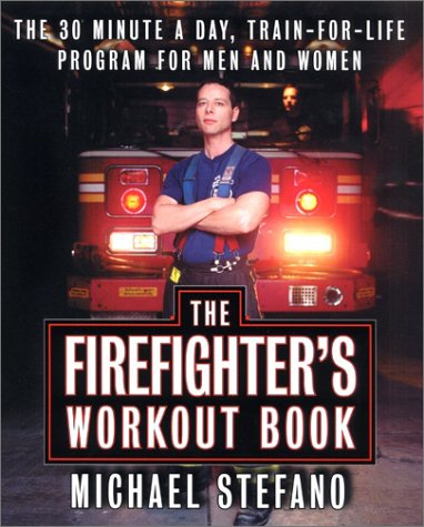 The Firefighter's Workout Book: The 30-Minute-A-Day, Train-For-Life Program for Men and Women
