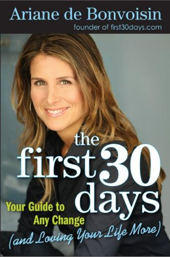 The First 30 Days: Your Guide to Any Change (and Loving Your Life More) 9780061472831