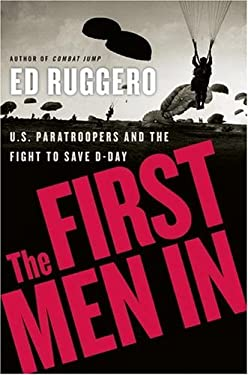 The First Men in: U.S. Paratroopers and the Fight to Save D-Day