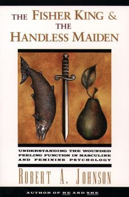 The Fisher King and the Handless Maiden: Understanding the Wounded Feeling Functi 9780062506481