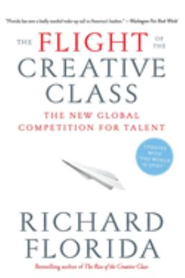 Flight of the Creative Class : The New Global Competition for Talent
