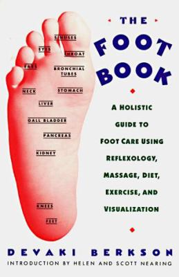 The Foot Book: Holistic Gde to Footcare Using Reflexology, Massage, Diet, Exercise & Visualization