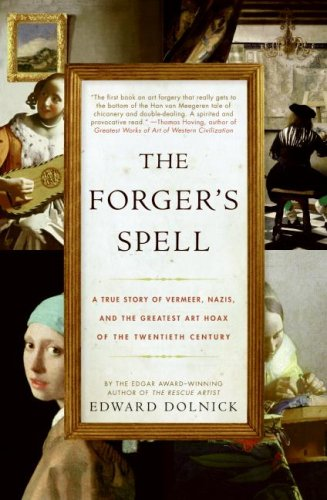 The Forger's Spell: A True Story of Vermeer, Nazis, and the Greatest Art Hoax of the Twentieth Century 9780060825416