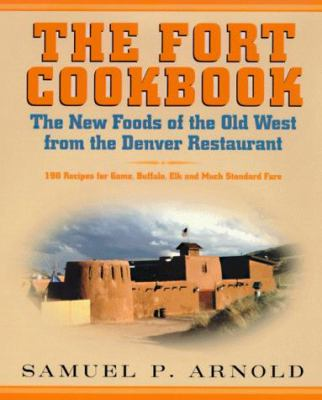 The Fort Cookbook: The New Foods of the Old West from the Denver Restaurant