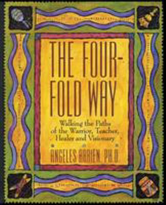 The Four-Fold Way: Walking the Paths of the Warrior, Teacher, Healer, and Visionary 9780062500595