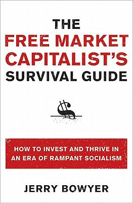 The Free Market Capitalist's Survival Guide: How to Invest and Thrive in an Era of Rampant Socialism 9780061824838