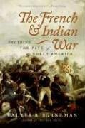 The French and Indian War: Deciding the Fate of North America 9780060761844