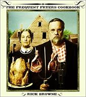 The Frequent Fryers Cookbook: How to Deep-Fry Just about Anything That Walks, Crawls, Flies, or Vegetates 172962