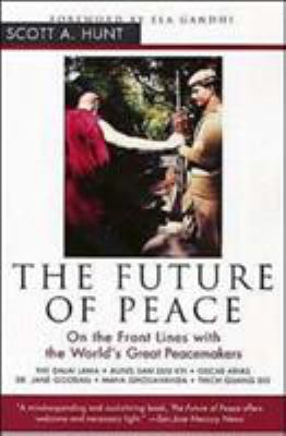 The Future of Peace: On the Front Lines with the World's Great Peacemakers 9780062517425