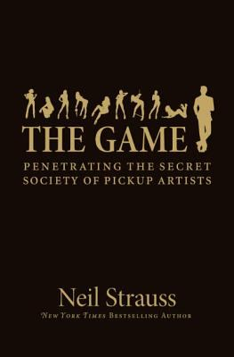 The Game: Penetrating the Secret Society of Pickup Artists 9780060554736