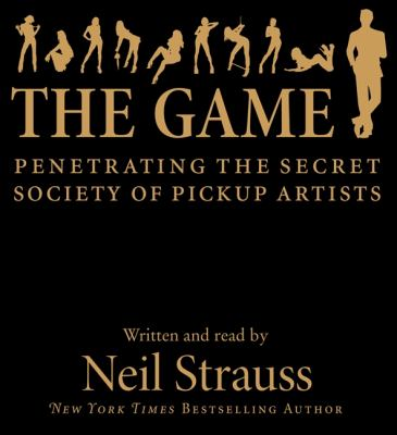 The Game: Penetrating the Secret Society of Pickup Artists 9780061995323