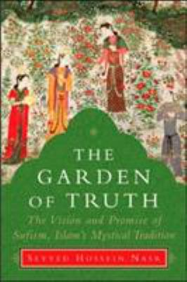 The Garden of Truth: The Vision and Promise of Sufism, Islam's Mystical Tradition 9780060797225