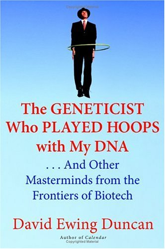 The Geneticist Who Played Hoops with My DNA: . . . and Other Masterminds from the Frontiers of Biotech 9780060537388