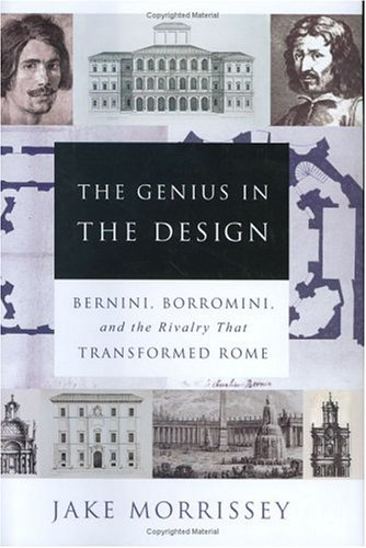 The Genius in the Design: Bernini, Borromini, and the Rivalry That Transformed Rome 9780060525330