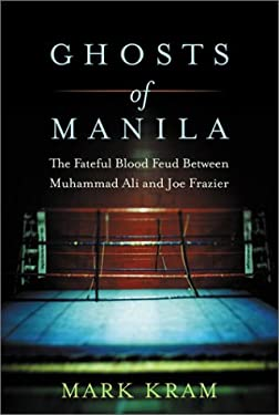 The Ghosts of Manila: The Fateful Blood Feud Between Muhammad Ali and Joe Frazier