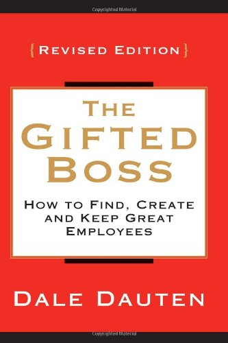 The Gifted Boss: How to Find, Create and Keep Great Employees 9780062059536