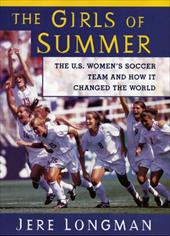 The Girls of Summer: The U.S. Women's Soccer Team and How They Changed the World 161917