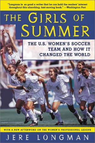 The Girls of Summer: The U.S. Women's Soccer Team and How It Changed the World 9780060934682