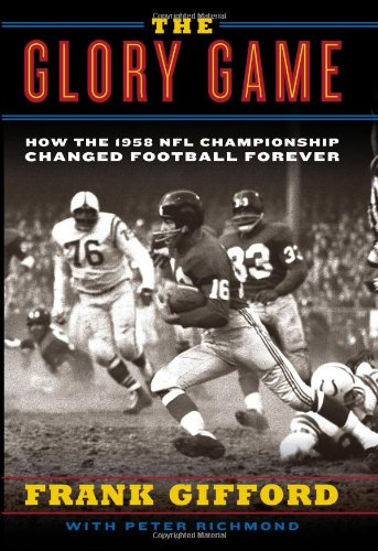 The Glory Game: How the 1958 NFL Championship Changed Football Forever 9780061542558