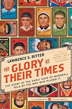 The Glory of Their Times: The Story of the Early Days of Baseball Told by the Men Who Played It 9780061994715