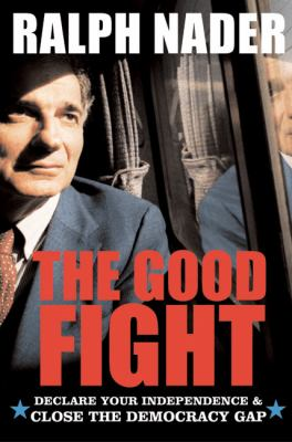 The Good Fight: Declare Your Independence and Close the Democracy Gap 9780060756048