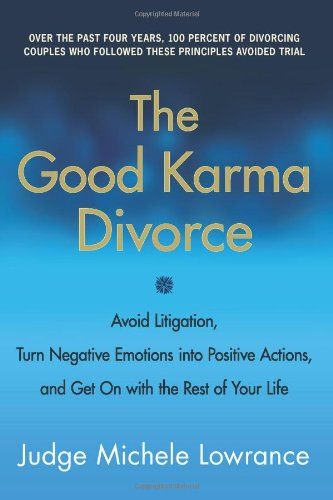 The Good Karma Divorce: Avoid Litigation, Turn Negative Emotions Into Positive Actions, and Get on with the Rest of Your Life 9780061840715