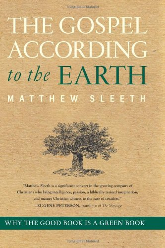 The Gospel According to the Earth: Why the Good Book Is a Green Book