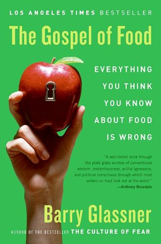 The Gospel of Food: Everything You Think You Know about Food Is Wrong 9780060501211
