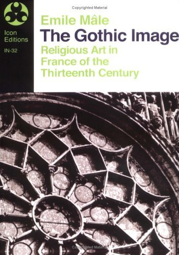 The Gothic Image: Religious Art in France of the Thirteenth Century 9780064300322