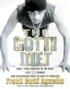 The Gotti Diet: How I Took Control of My Body, Lost 80 Pounds, and Discovered How to Stay Fit Forever