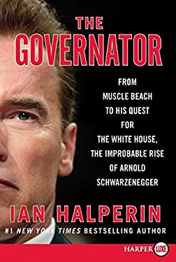 The Governator LP: From Muscle Beach to His Quest for the White House, the Improbable Rise of Arnold Schwarzenegger 9780062002235