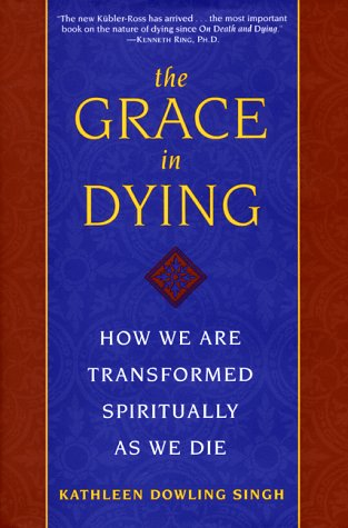The Grace in Dying: How We Are Transformed Spiritually as We Die