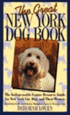 The Great New York Dog Book: The Indispensible Canine Resource Guide for New York City Dogs and Their Owners
