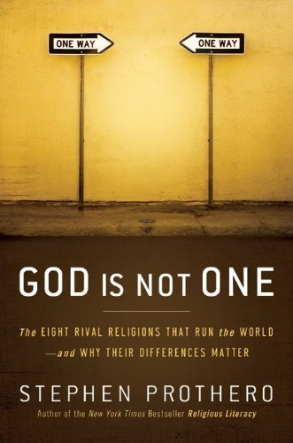 God Is Not One: The Eight Rival Religions That Run the World--And Why Their Differences Matter 9780061571275