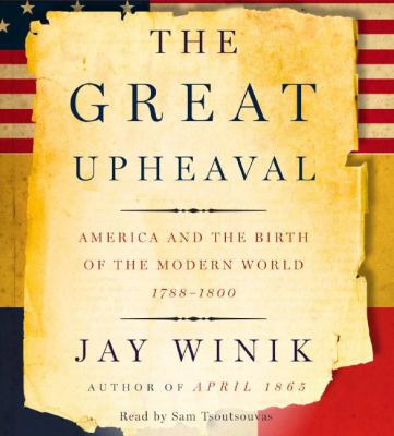 The Great Upheaval: America and the Birth of the Modern World, 1788-1800 9780061367069