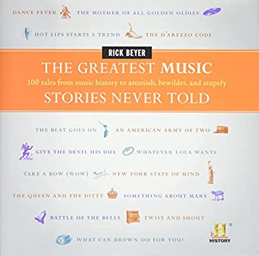 The Greatest Music Stories Never Told: 100 Tales from Music History to Astonish, Bewilder, and Stupefy 9780061626982