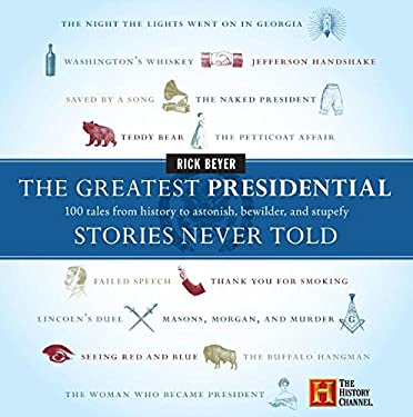 The Greatest Presidential Stories Never Told: 100 Tales from History to Astonish, Bewilder, and Stupefy 9780060760182