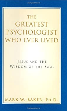 The Greatest Psychologist Who Ever Lived: Jesus and the Wisdom of the Soul