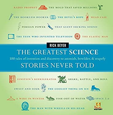 The Greatest Science Stories Never Told: 100 Tales of Invention and Discovery to Astonish, Bewilder, & Stupefy 9780061626968